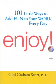 Enjoy! 101 Little Ways to Add Fun to Your Work Everyday (AMACOM 2008)